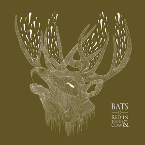 Bats - 'Red In Tooth And Claw' Cover