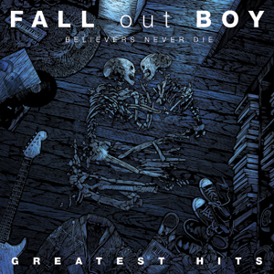 Fall Out Boy - Believers Never Die: Greatest Hits Cover