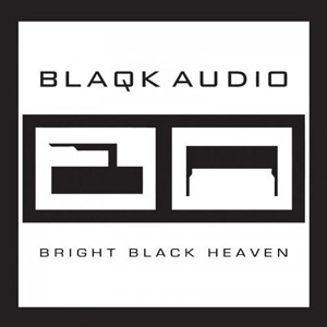 Blaqk Audio - Bright Black Heaven Cover
