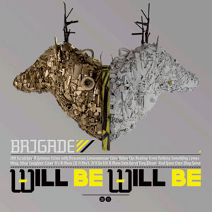 Brigade - Will Be, Will Be Cover