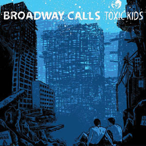 Broadway Calls - Toxic Kids Cover