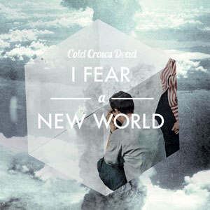 Cold Crows Dead - I Fear A New World Cover