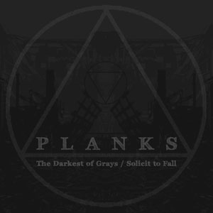 Planks - The Darkest Of Grays / Solicit To Fall Cover