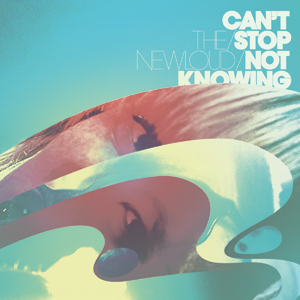 The New Loud - Can't Stop Not Knowing Cover