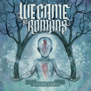 We Came As Romans - To Plant A Seed Cover