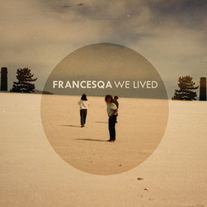 francesqa we lived