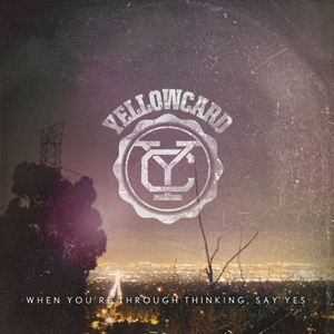 Yellowcard - When You're Through Thinking, Say Yes Cover
