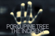 Porcupine Tree - 'The Incident'