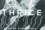 Thrice – 'To Be Everywhere Is To Be Nowhere'
