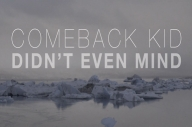 Comeback Kid's Video For 'Didn't Even Mind' Is Bleak. So Bleak.