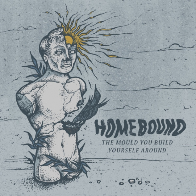 Homebound - 'The Mould You Build Yourself Around' Cover