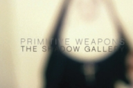 Primitive Weapons - The Shadow Gallery