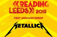Reading & Leeds 2015: Metallica + 6 More Confirmed For Next Year's Fest!