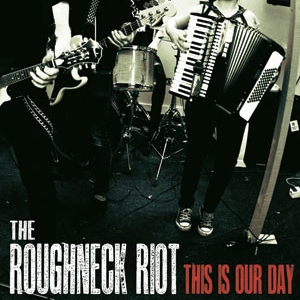 The Roughneck Riot - This Is Our Day Cover