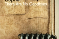 Sophia -  'There Are No Goodbyes'
